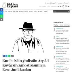 Kuula: Näin yhdistän Árpád Kovácsin agnostisismin ja Eero Junkkaalan uskonvarmuuden