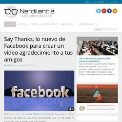 Say Thanks, lo nuevo de Facebook para crear un video agradecimiento a tus amigos