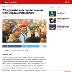 Will agrarian issues be decisive factors in forthcoming assembly elections