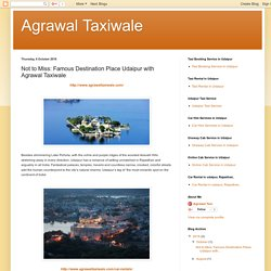 Agrawal Taxiwale: Not to Miss: Famous Destination Place Udaipur with Agrawal Taxiwale