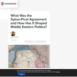 What Was the Sykes-Picot Agreement and How Has It Shaped Middle Eastern Politics?