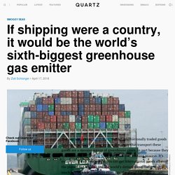New UN agreement aims to tackle shipping emissions, which are bigger than all of Germany's
