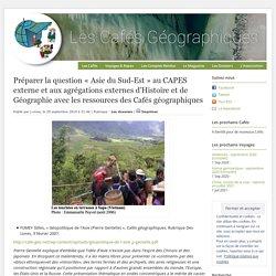 Préparer la question « Asie du Sud-Est » au CAPES externe et aux agrégations externes d'Histoire et de Géographie avec les ressources des Cafés géographiques