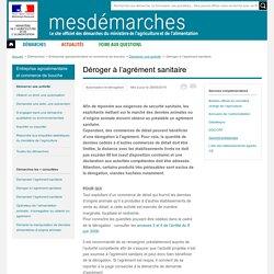 MES DEMARCHES 16/12/13 Déroger à l'agrément sanitaire