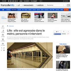 Lille : elle est agressée dans le métro, personne n'intervient