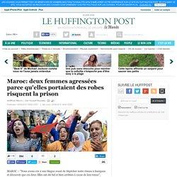 Maroc: deux femmes agressées parce qu'elles portaient des robes risquent la prison