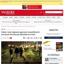 Calais: trois migrants agressent sexuellement une jeune femme qui attendait son train