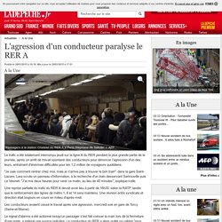 L'agression d'un conducteur paralyse le RER A - 29/01/2015 - ladepeche.fr