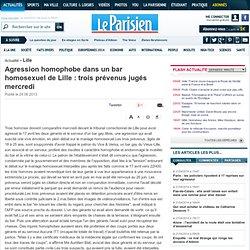 Agression homophobe dans un bar homosexuel de Lille : trois prévenus jugés mercredi - 24/06/2013