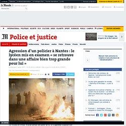 Agression d'un policier à Nantes: le lycéen mis en examen «se retrouve dans une affaire bien trop grande pour lui»