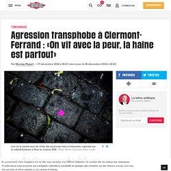 Agression transphobe à Clermont-Ferrand: «On vit avec la peur, la haine est partout»