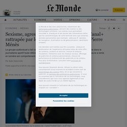 Jacky-Sexisme, agressions sexuelles: la chaîne Canal+ rattrapée par les dérives du chroniqueur Pierre Ménès