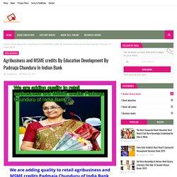 Agribusiness and MSME credits By Education Development By Padmaja Chunduru In Indian Bank