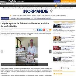 PARIS NORMANDIE 14/06/16 Le lycée agricole de Brémontier-Merval va produire du neufchâtel bio