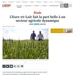 L ECHO REPUBLICAIN 07/12/17 L'Eure-et-Loir fait la part belle à un secteur agricole dynamique