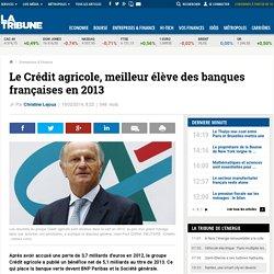 Le Crédit agricole, meilleur élève des banques françaises en 2013