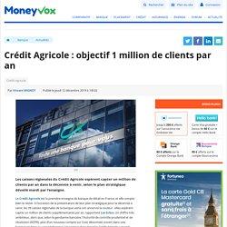 Crédit Agricole : objectif 1 million de clients par an