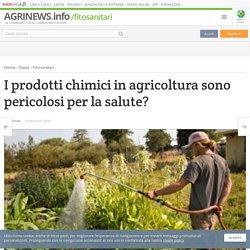 I prodotti chimici in agricoltura sono pericolosi per la salute?