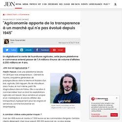 """Paolin Pascot (Agriconomie):""""Agriconomie apporte de la transparence à un marché qui n'a pas évolué depuis 1945"""""""