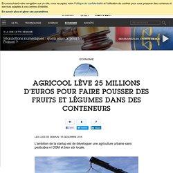 Agricool lève 25 millions d'euros pour faire pousser des fruits et légumes dans des conteneurs - Economie