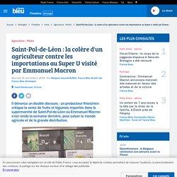 Saint-Pol-de-Léon : la colère d'un agriculteur contre les importations au Super U visité par Emmanuel Macron