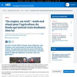 """""""On respire, on revit"""" : week-end réussi pour l'agriculteur du Doubs qui invitait trois étudiants chez lui"""