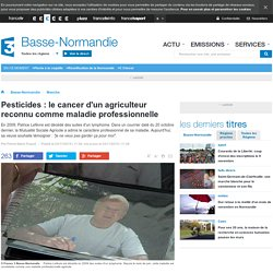 Pesticides : le cancer d'un agriculteur reconnu comme maladie professionnelle - France 3 Basse-Normandie