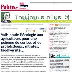 Valls brade l'écologie aux agriculteurs pour une poignée de cerises et de projets:loups, nitrates, biodiversité...
