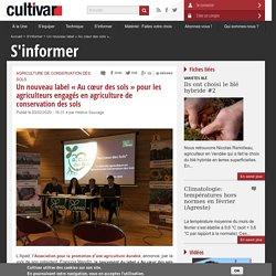 CULTIVAR 03/02/20 Un nouveau label « Au cœur des sols » pour les agriculteurs engagés en agriculture de conservation des sols