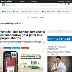FRANCE 3 PAYS DE LA LOIRE 09/03/16 Vendée : des agriculteurs réunis en coopérative pour gérer leur propre abattoir