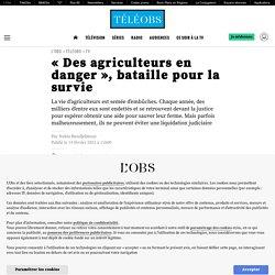 14 fév. 2021 «Des agriculteurs en danger», bataille pour la survie
