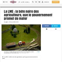 La LME : la bête noire des agriculteurs, que le gouvernement promet de mater
