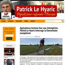Agriculteurs bretons face aux intempéries. Patrick Le Hyaric interroge la Commission européenne