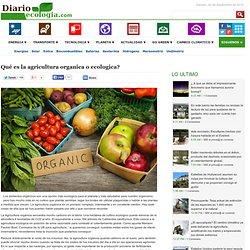 Qué es la agricultura organica o ecologica?