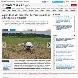Agricultura de precisión, tecnología militar aplicada a la cosecha