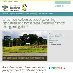 CGIAR 15/12/14 What have we learned about governing agricultural and forest areas to achieve climate change mitigation?