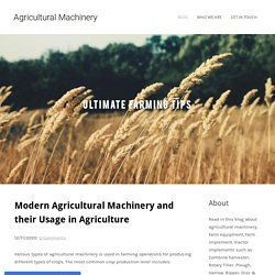 Modern Agricultural Machinery and their Usage in Agriculture - Agricultural Machinery