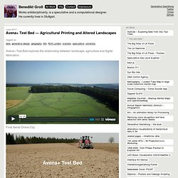 Benedikt Groß – Avena+ Test Bed — Agricultural Printing and Altered Landscapes