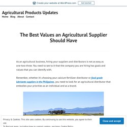 The Best Values an Agricultural Supplier Should Have – Agricultural Products Updates