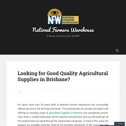 Looking for Good Quality Agricultural Supplies in Brisbane?