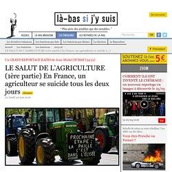 LE SALUT DE L'AGRICULTURE (1ère partie) En France, un agriculteur se suicide tous les deux jours