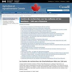 AGRICULTURE CANADA 22/08/12 Centre de recherches sur les cultures et les bestiaux - 100 ans d'histoire