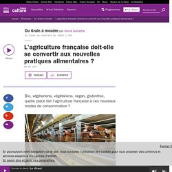 L'agriculture française doit-elle se convertir aux nouvelles pratiques alimentaires ?