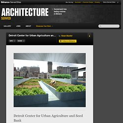 Detroit Center for Urban Agriculture and Seed Bank on Architecture Served