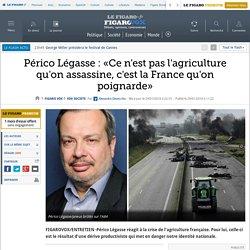 Périco Légasse : «Ce n'est pas l'agriculture qu'on assassine, c'est la France qu'on poignarde»