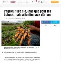 L'agriculture bio, «pas que pour les bobos», mais attention aux dérives