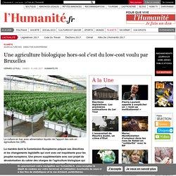 Une agriculture biologique hors-sol c'est du low-cost voulu par Bruxelles