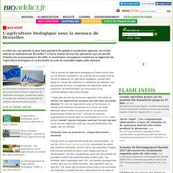 L'agriculture biologique sous la menace de Bruxelles
