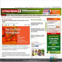 FRANCE AGRICOLE 24/12/14 Agriculture biologique - Un guide européen pour tout savoir sur les aides.