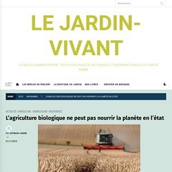 L'agriculture biologique ne peut pas nourrir la planète en l'état - Le Jardin-vivant